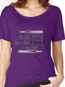 That's NOT how the FORCE works! Women's Relaxed Fit T-Shirt