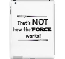That's NOT how the FORCE works! iPad Case/Skin