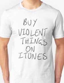 Buy Violent Things On iTunes Unisex T-Shirt
