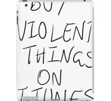 Buy Violent Things On iTunes iPad Case/Skin