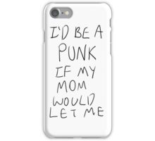 I'd Be A Punk If My Mom Would Let Me iPhone Case/Skin