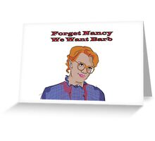 Forget Nancy, We Want Barb. Greeting Card