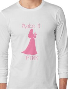 Make it Pink Long Sleeve T-Shirt