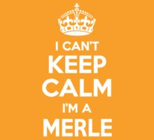I can't keep calm, Im a MERLE by icant