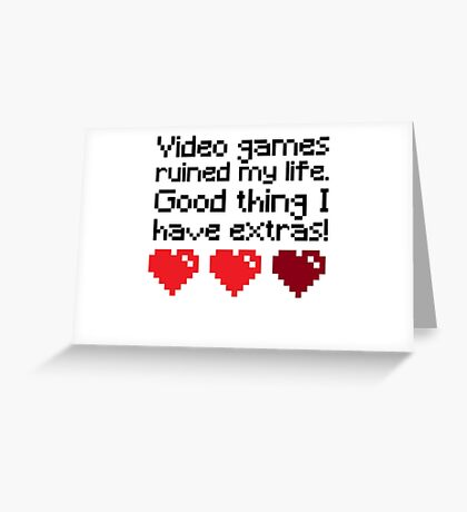 Video Games Ruined My Life Greeting Card
