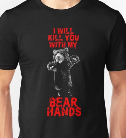 I Will Kill You With My Bear Hands Unisex T-Shirt