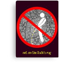 do not pee on the Dude's rug b Canvas Print