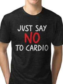 Just say no to cardio Tri-blend T-Shirt