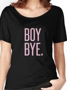 BOY BYE - TYPOGRAPHY Women's Relaxed Fit T-Shirt