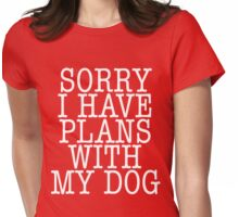 Sorry I have plans with my dog Womens Fitted T-Shirt