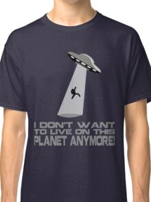 I don't want to live on this planet anymore Classic T-Shirt