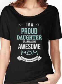 Mom - I'm A Proud Daughter Of A Freaking Awesome Mom T-shirts Women's Relaxed Fit T-Shirt