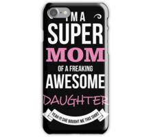 Mom - I'm Super Mom Of Freaking Awesome Daughter T-shirts iPhone Case/Skin
