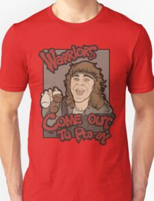 Warriors... Come Out To Pla-ay... Unisex T-Shirt