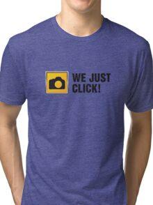 We Just Click II Tri-blend T-Shirt