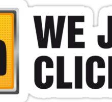 We Just Click II Sticker