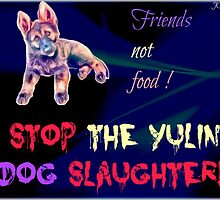 STOP the Yulin Dog Slaughter  by justice4mary