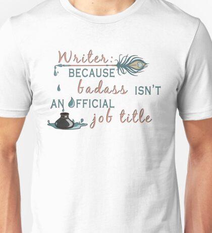 Writer: Because Badass Isn't An Official Job Title Unisex T-Shirt