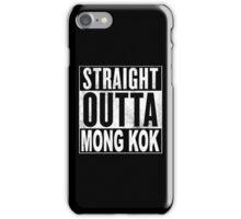 Straight Outta Mong Kok, Hong Kong iPhone Case/Skin