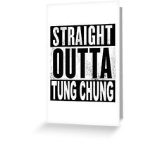Straight Outta Tung Chung, Hong Kong Greeting Card