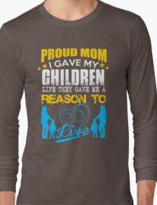 Mom - Proud Mom I Gave My Children Life They Gave Me A Reason To Live T-shirts Long Sleeve T-Shirt
