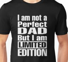 I am not a perfect dad but I am limited edition Unisex T-Shirt