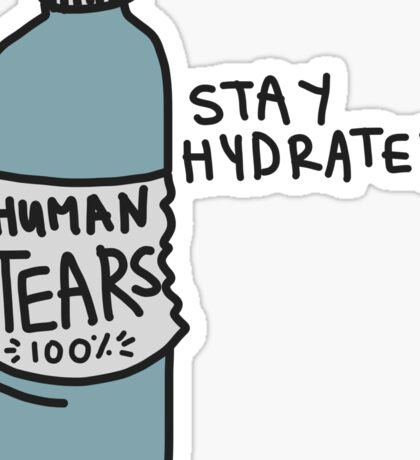 Stay hydrated with real human tears Sticker