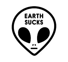 Cute Funny Cool Outer Space Alien Face Earth Sucks Black White Photographic Print