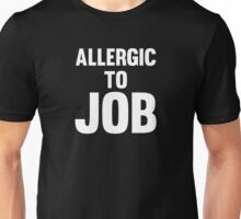 Allergic To Job Cool Funny No Work Protest T-Shirts and Gifts  Unisex T-Shirt