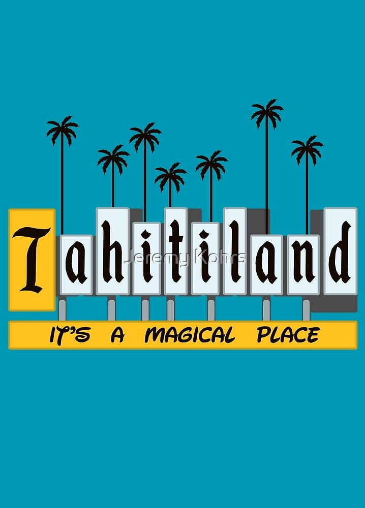 Tahiti-land by Jeremy Kohrs