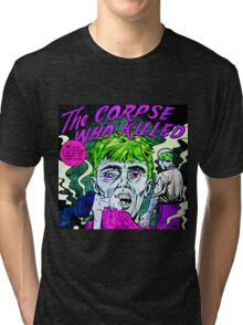 The Corpse Who Killed Tri-blend T-Shirt