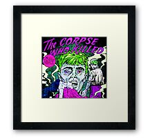 The Corpse Who Killed Framed Print