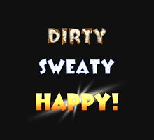 Dirty Sweaty Happy  Unisex T-Shirt