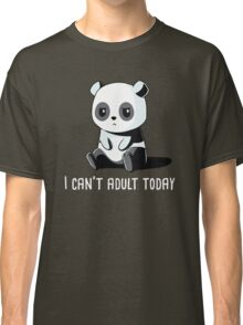 Can't Adult Today Classic T-Shirt