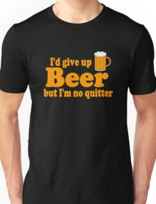 I'd Give up Beer Unisex T-Shirt
