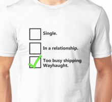 Relationship status: too busy shipping Wayhaught. Unisex T-Shirt