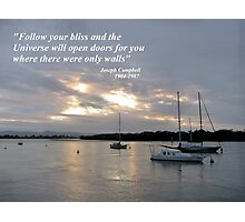Follow your bliss..... Photographic Print