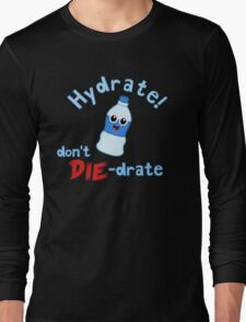Hydrate! Don't Die-drate Long Sleeve T-Shirt