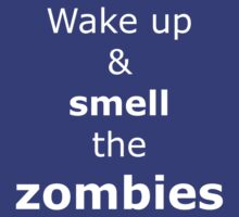 Wake up & smell the zombies by onebaretree