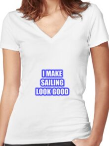 I Make Sailing Look Good Women's Fitted V-Neck T-Shirt