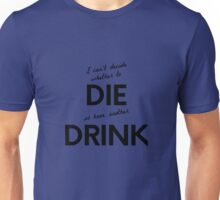 Can't decide whether to die or drink - original design Unisex T-Shirt