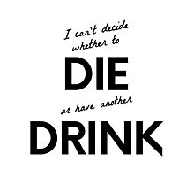 Can't decide whether to die or drink - original design Photographic Print