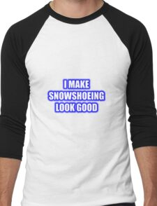 I Make Snowshoeing Look Good Men's Baseball ¾ T-Shirt