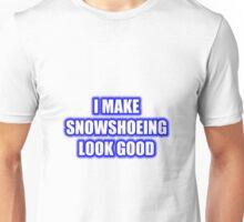 I Make Snowshoeing Look Good Unisex T-Shirt
