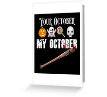 TWD Lucille Baseball Bat Emoji Halloween Design Funny Your October My October Dead Greeting Card