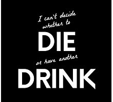 Can't decide whether to die or drink (white) - original design Photographic Print