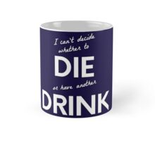 Can't decide whether to die or drink (white) - original design Mug