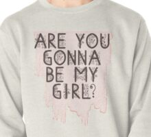 Are You Gonna Be My Girl? Pullover