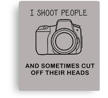 I SHOOT PEOPLE, AND SOMETIMES CUT OFF THEIR HEADS Canvas Print