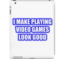 I Make Playing Video Games Look Good iPad Case/Skin